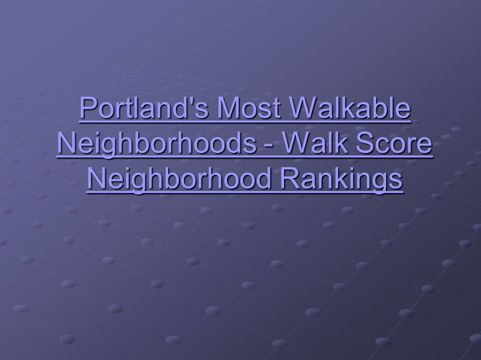 Portland s Most Walkable Neighborhoods - Walk Score Neighborhood Rankings Portland s Most Walkable Neighborhoods - Walk Score Neighborhood Rankings