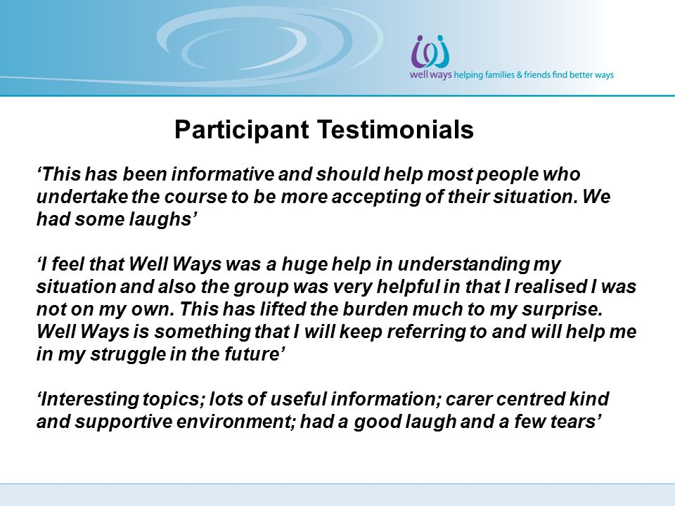Participant Testimonials 'This has been informative and should help most people who undertake the course to be more accepting of their situation.