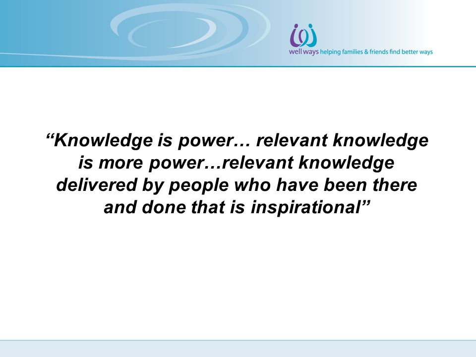 Knowledge is power… relevant knowledge is more power…relevant knowledge delivered by people who have been there and done that is inspirational