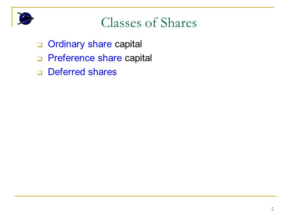 2  Ordinary share capital  Preference share capital  Deferred shares Classes of Shares