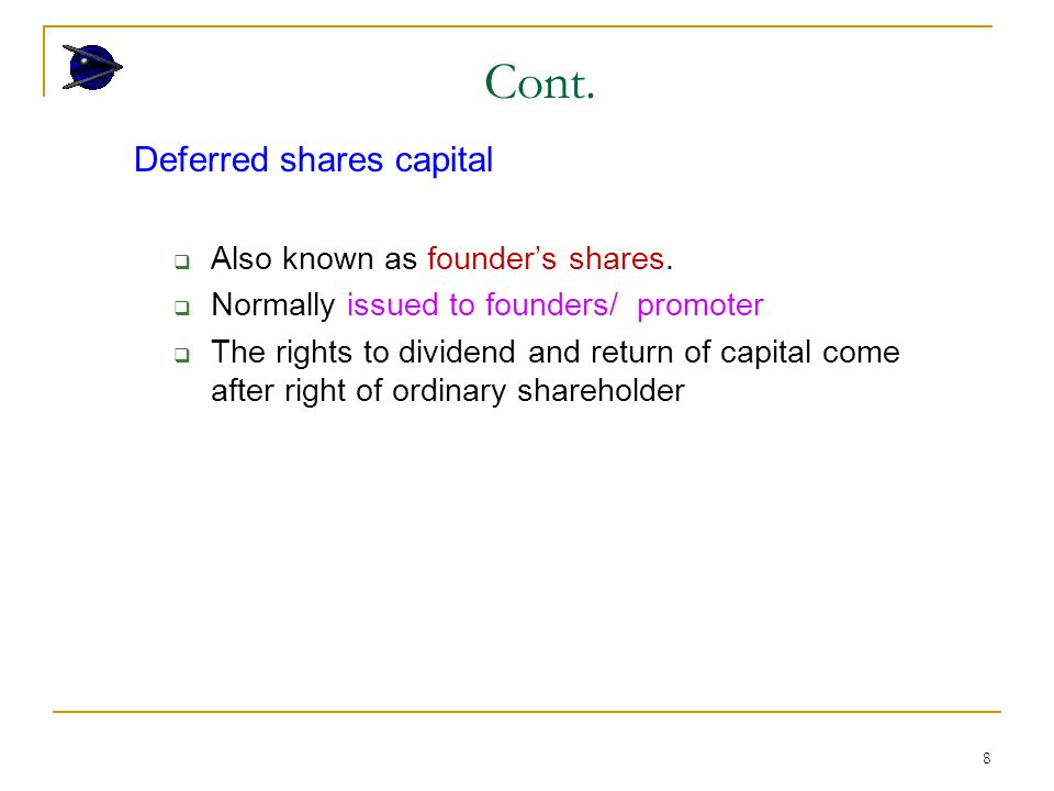 8 Deferred shares capital  Also known as founder's shares.