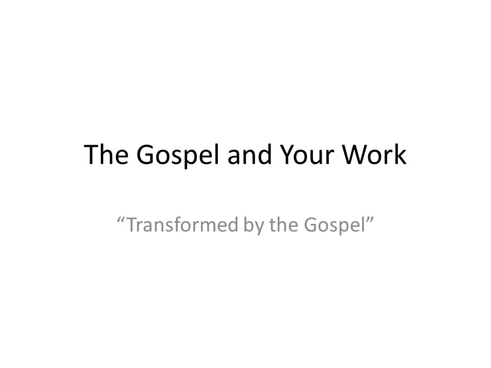 The Gospel and Your Work Transformed by the Gospel