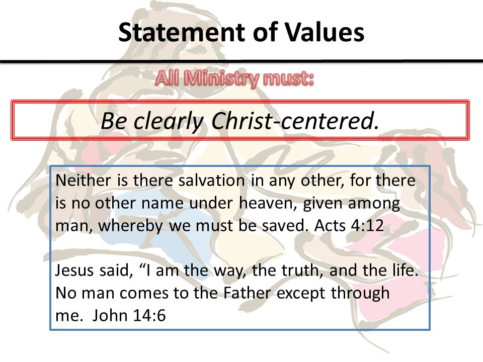 Statement of Values Be clearly Christ-centered.