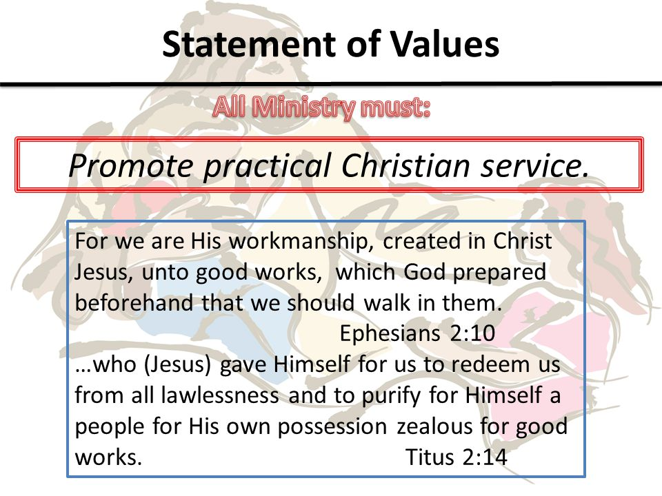 Statement of Values Promote practical Christian service.