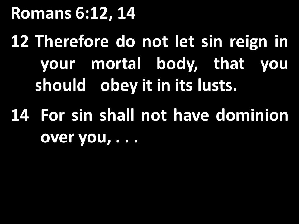 14For sin shall not have dominion over you,...