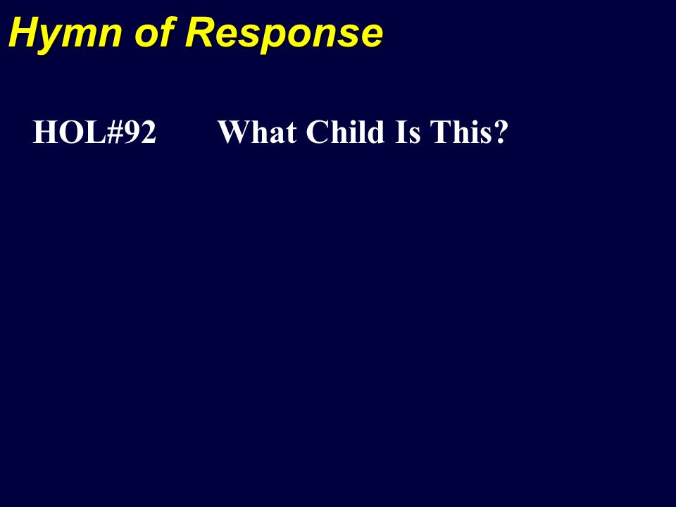 Hymn of Response HOL#92 What Child Is This