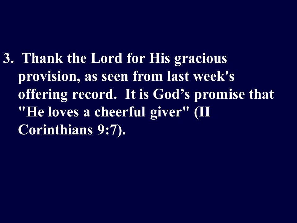 3. Thank the Lord for His gracious provision, as seen from last week s offering record.