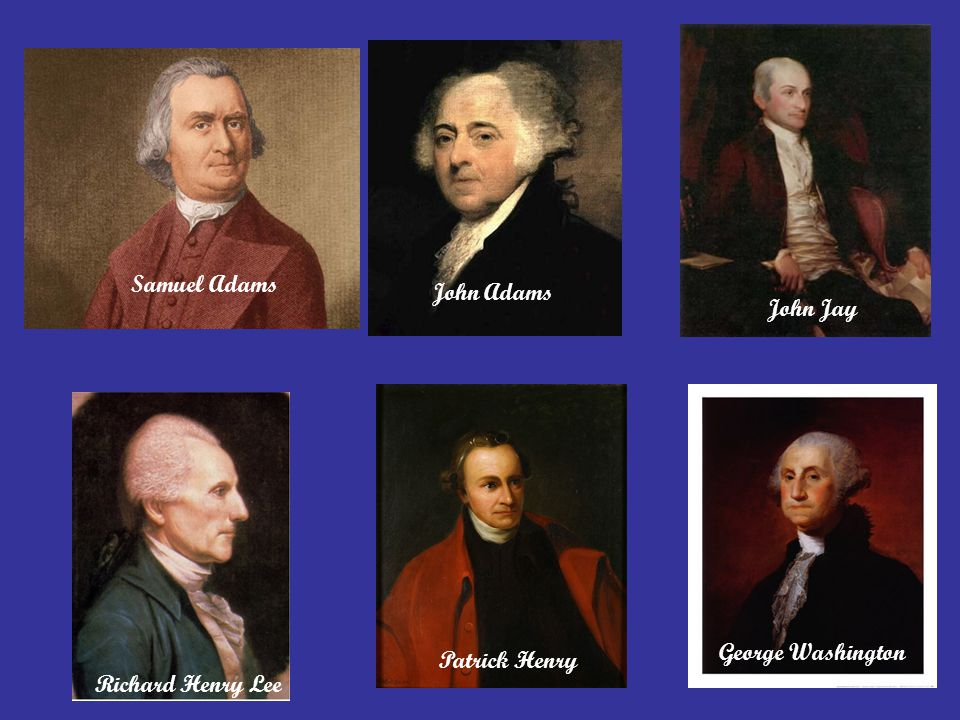 Samuel Adams John Adams John Jay Richard Henry Lee Patrick Henry George Washington