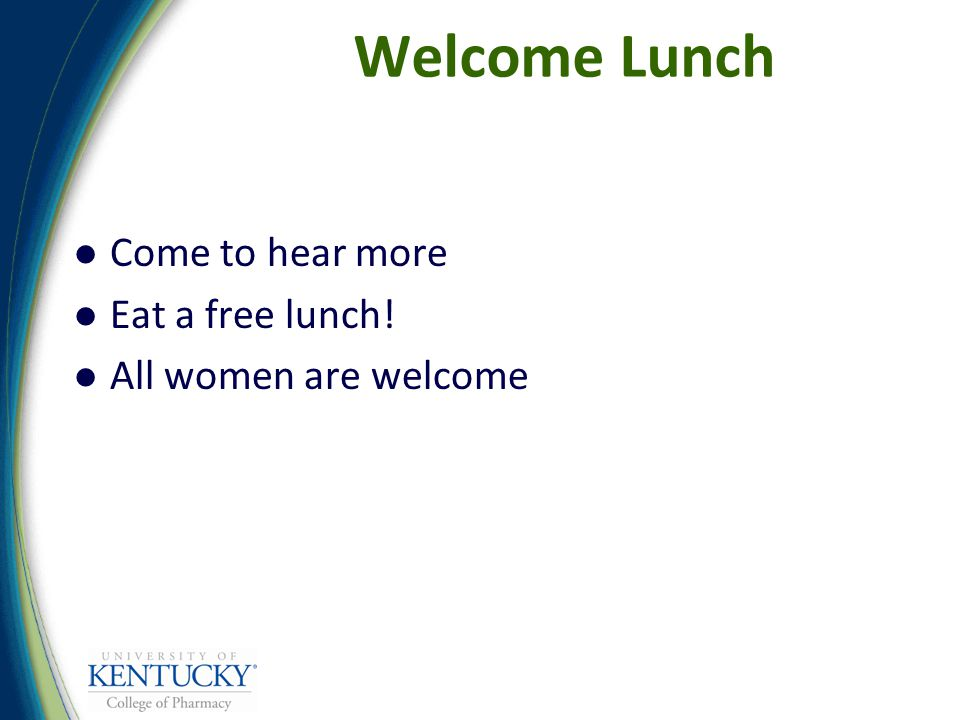 Welcome Lunch Come to hear more Eat a free lunch! All women are welcome