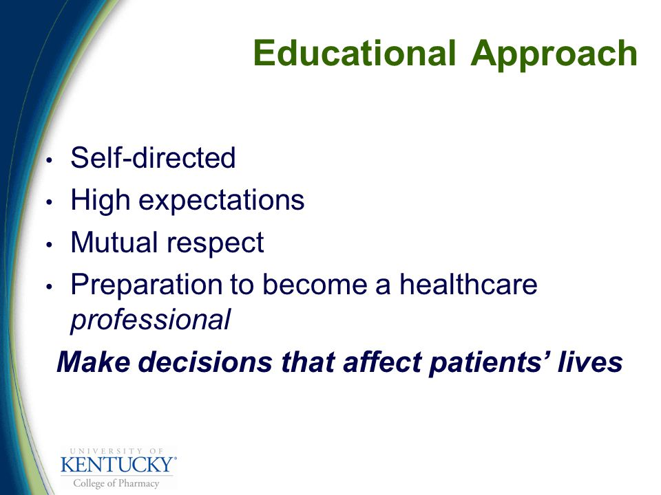 Educational Approach Self-directed High expectations Mutual respect Preparation to become a healthcare professional Make decisions that affect patients' lives