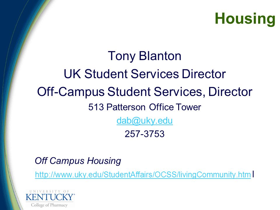Housing Tony Blanton UK Student Services Director Off-Campus Student Services, Director 513 Patterson Office Tower Off Campus Housing   l
