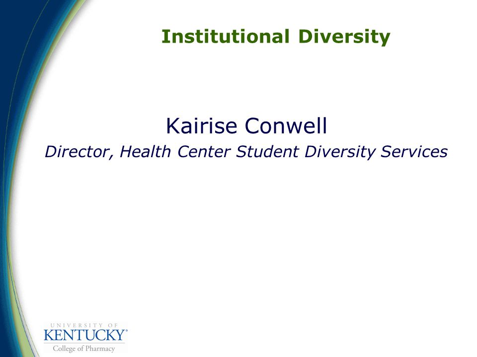Institutional Diversity Kairise Conwell Director, Health Center Student Diversity Services
