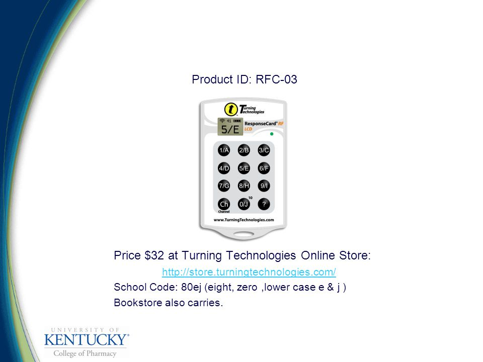 Product ID: RFC-03 Price $32 at Turning Technologies Online Store:   School Code: 80ej (eight, zero,lower case e & j ) Bookstore also carries.