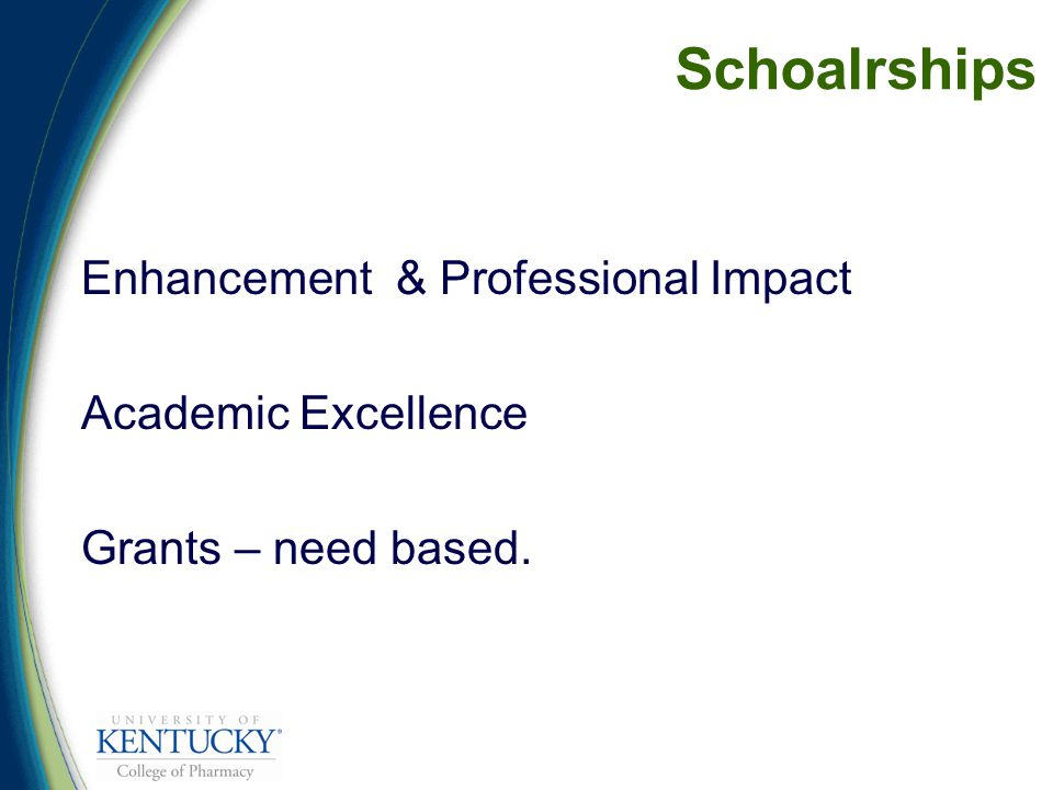 Schoalrships Enhancement & Professional Impact Academic Excellence Grants – need based.