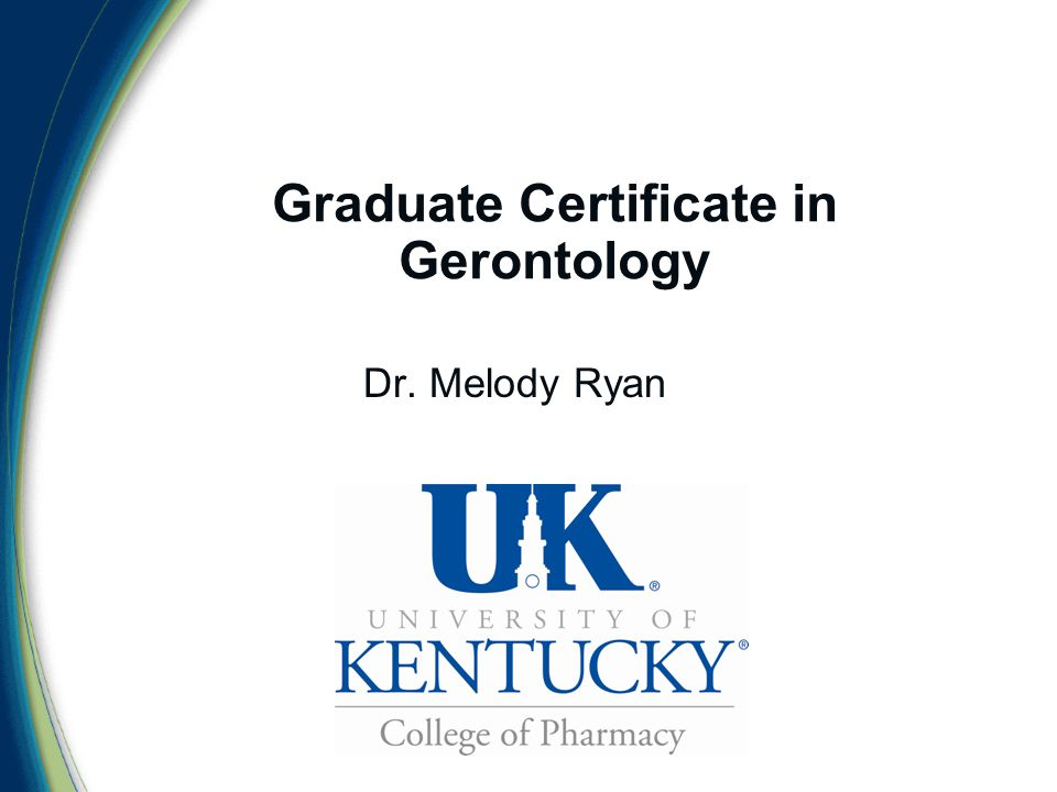 Graduate Certificate in Gerontology Dr. Melody Ryan