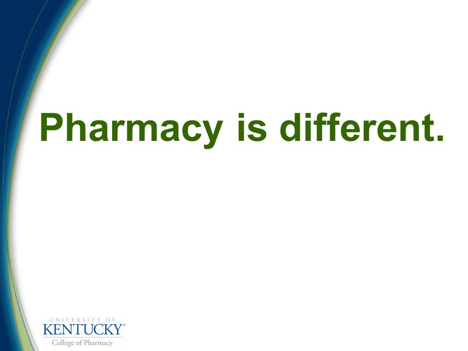 Pharmacy is different.