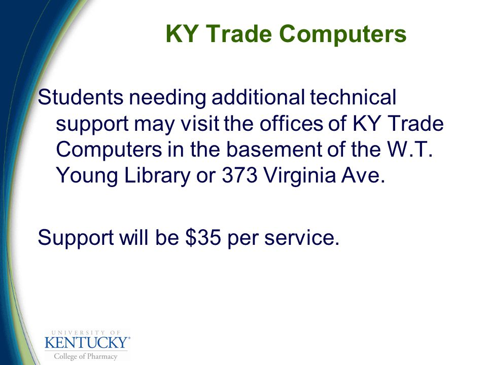KY Trade Computers Students needing additional technical support may visit the offices of KY Trade Computers in the basement of the W.T.