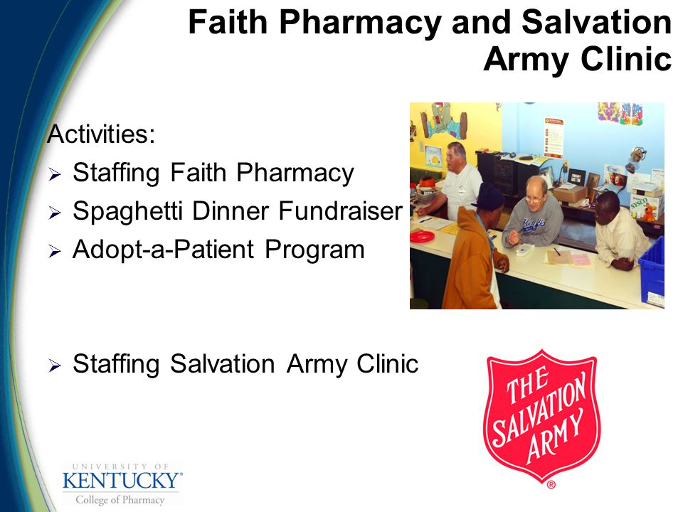 Faith Pharmacy and Salvation Army Clinic Activities:  Staffing Faith Pharmacy  Spaghetti Dinner Fundraiser  Adopt-a-Patient Program  Staffing Salvation Army Clinic