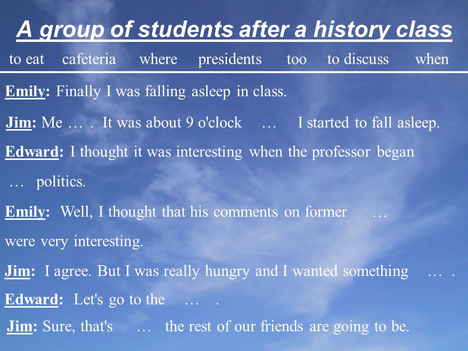 A group of students after a history class Emily: Finally I was falling asleep in class.