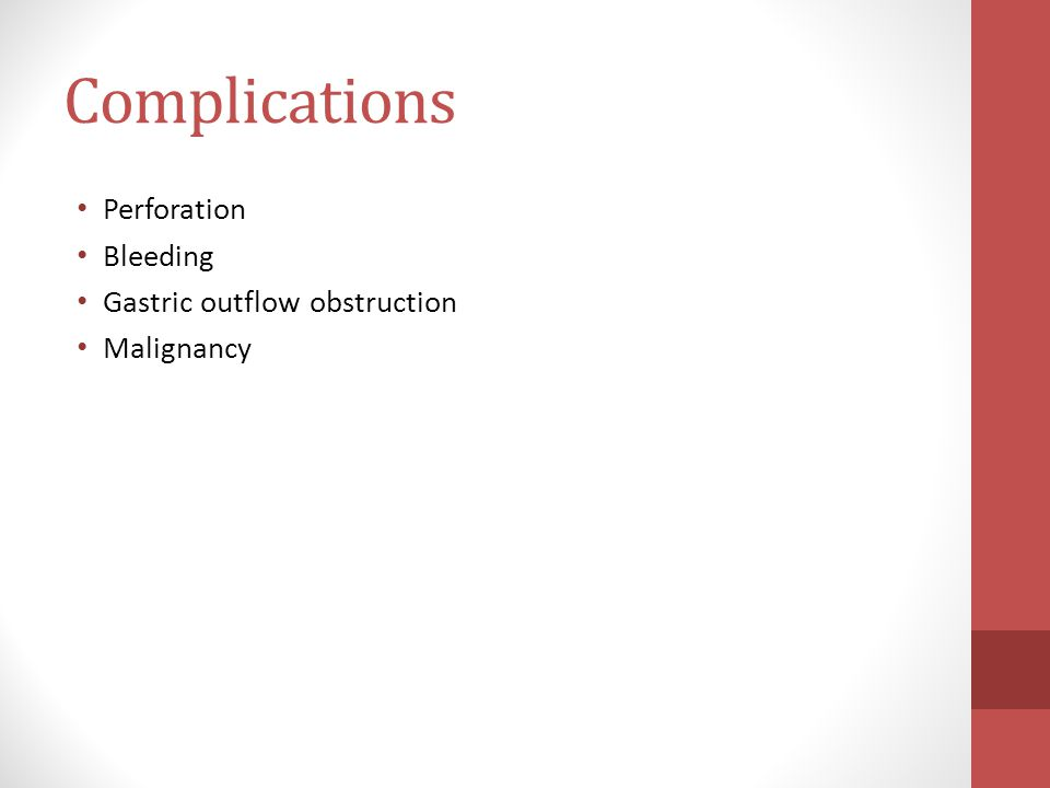 Complications Perforation Bleeding Gastric outflow obstruction Malignancy