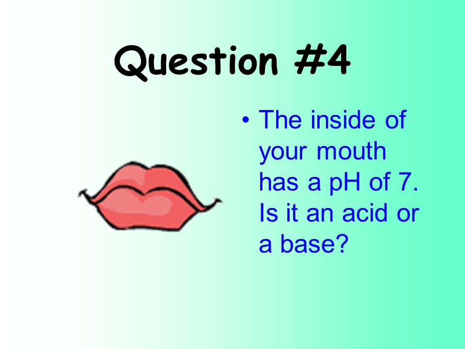Question #3 Seawater has a pH of 8.2. Is seawater an acid or a base
