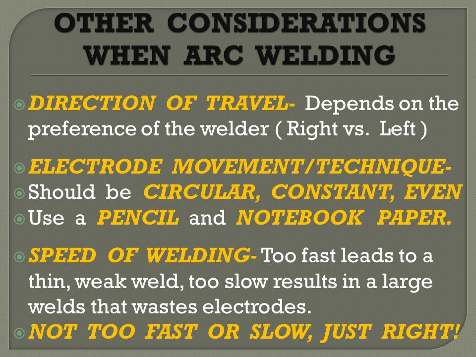  DIRECTION OF TRAVEL- Depends on the preference of the welder ( Right vs.