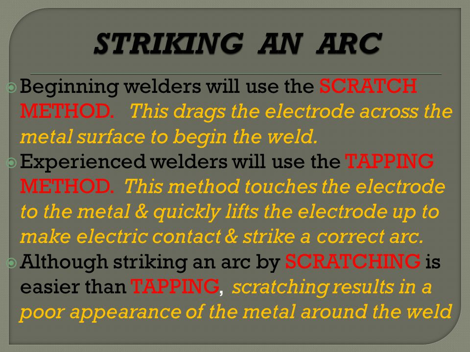  Beginning welders will use the SCRATCH METHOD.