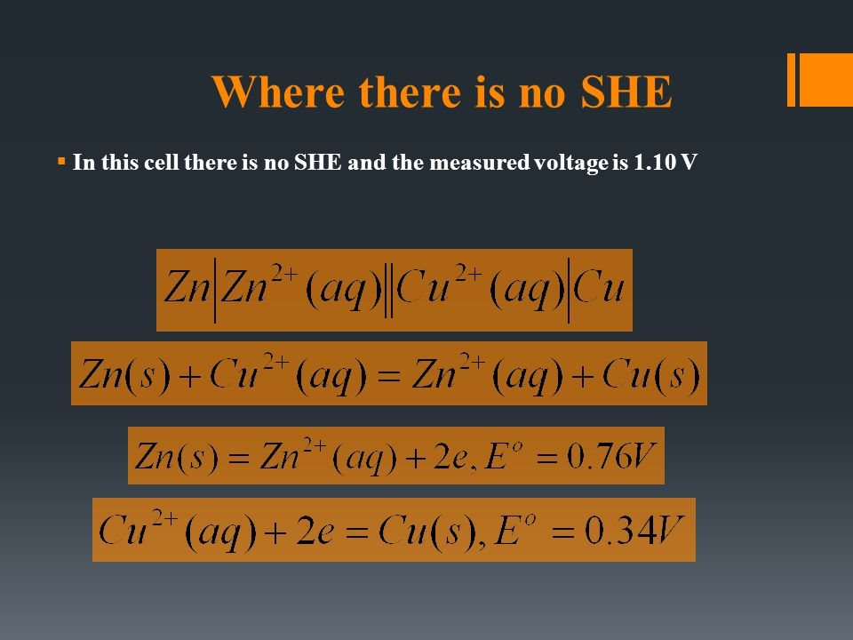 Where there is no SHE  In this cell there is no SHE and the measured voltage is 1.10 V