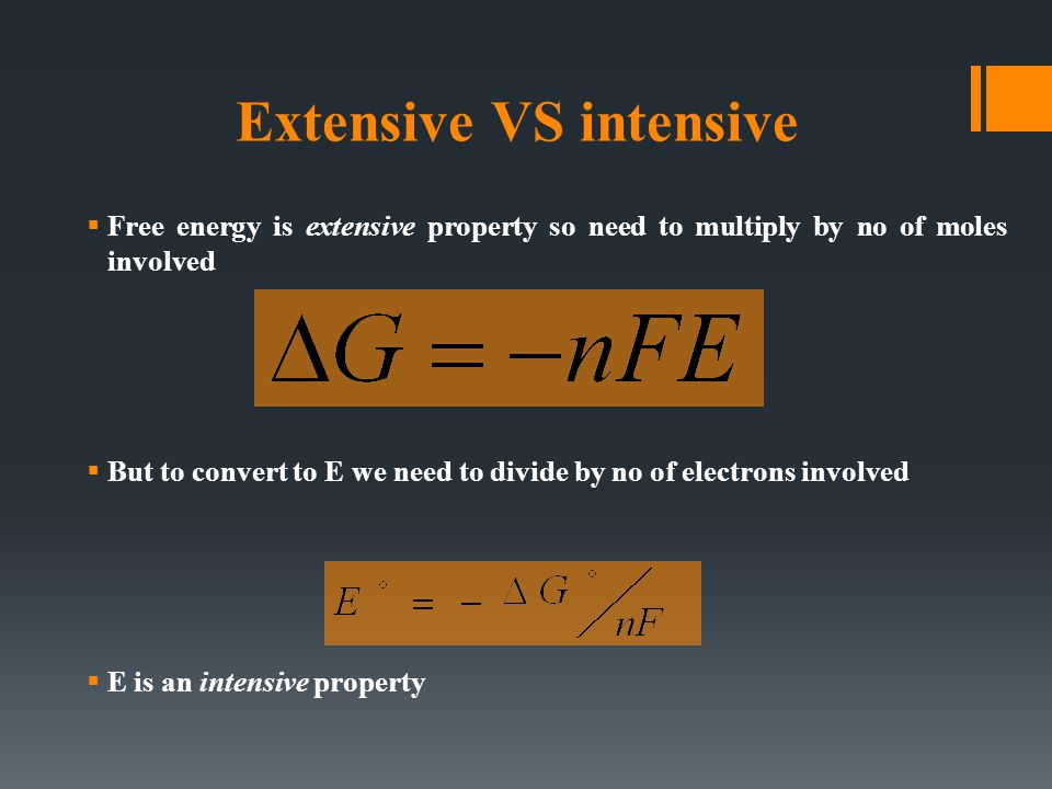 Extensive VS intensive  Free energy is extensive property so need to multiply by no of moles involved  But to convert to E we need to divide by no of electrons involved  E is an intensive property