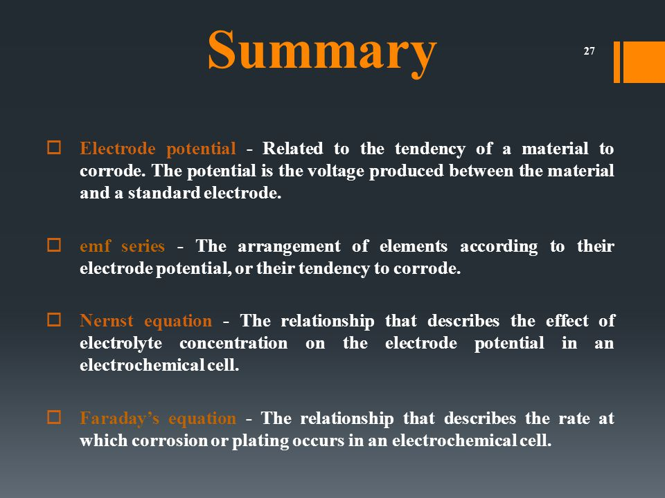 27  Electrode potential - Related to the tendency of a material to corrode.
