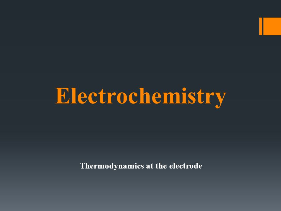 Electrochemistry Thermodynamics at the electrode