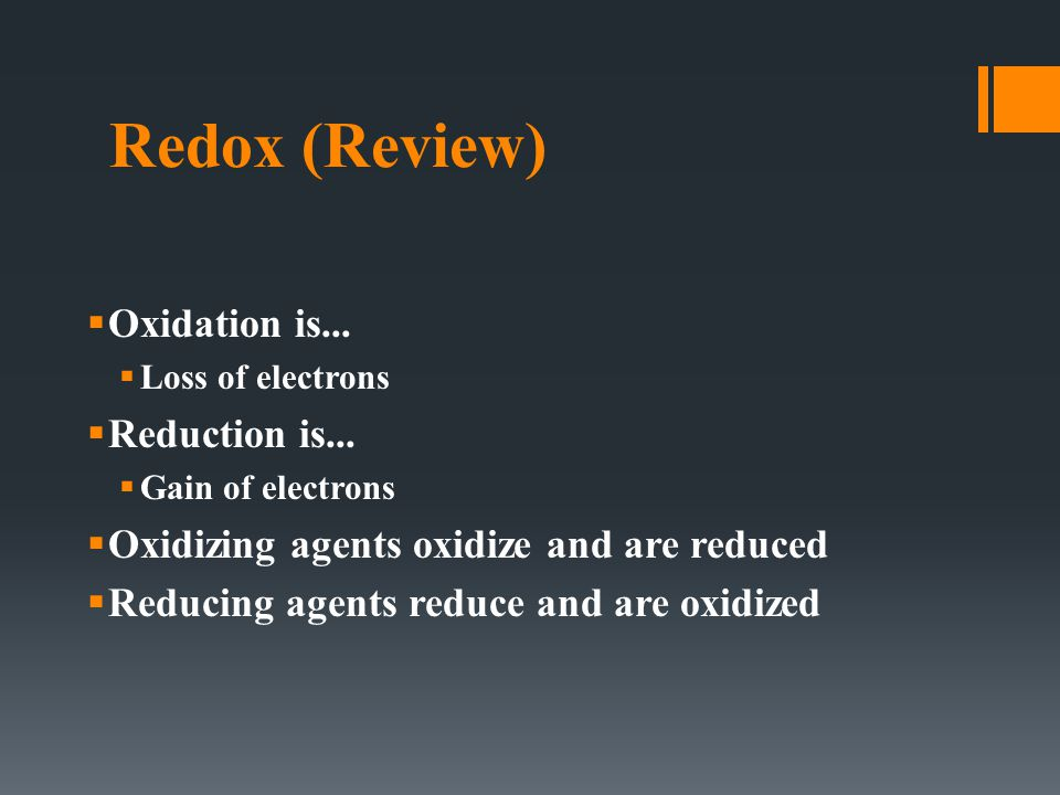 Redox (Review)  Oxidation is...  Loss of electrons  Reduction is...