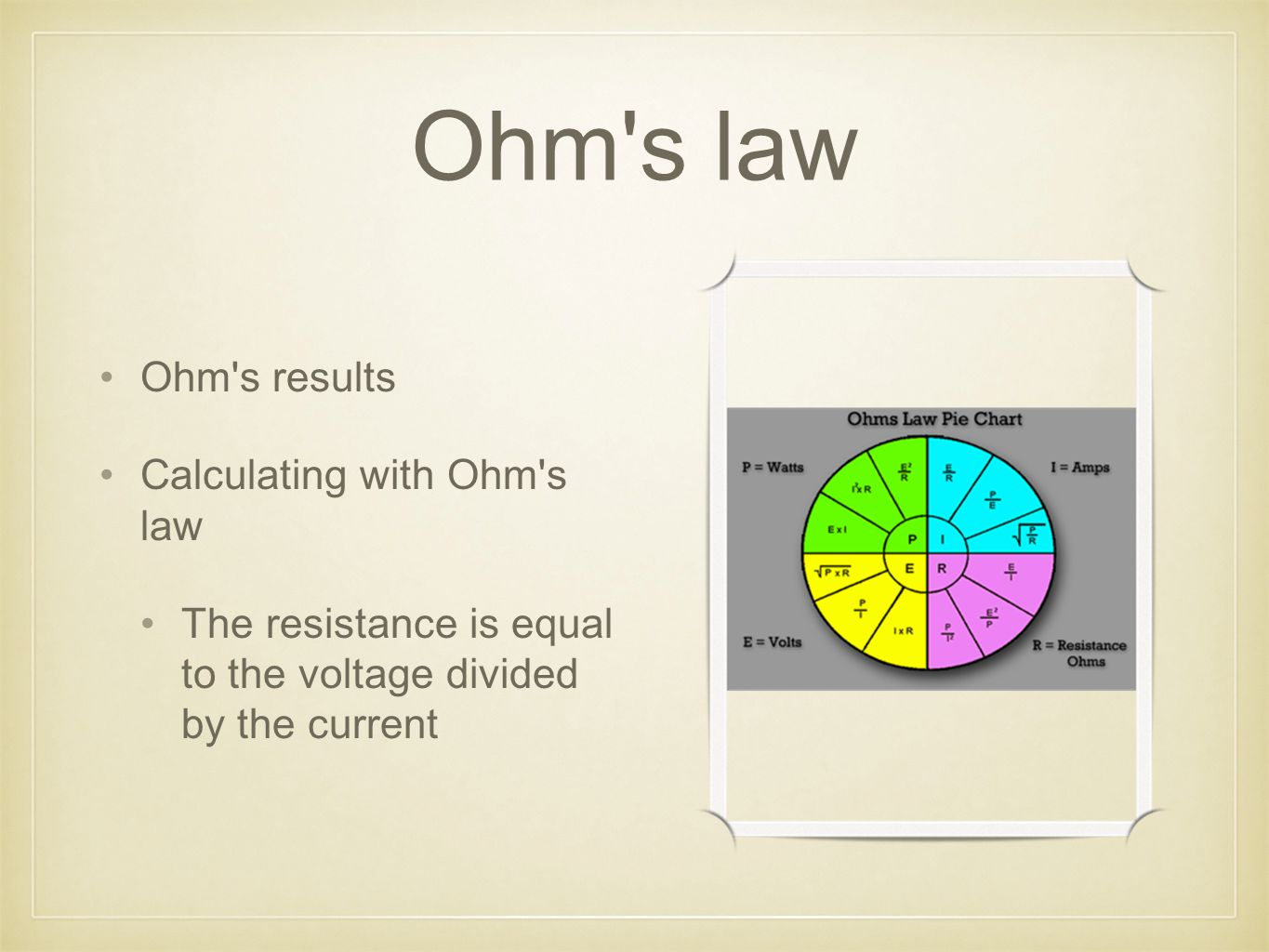 Ohm s law Ohm s results Calculating with Ohm s law The resistance is equal to the voltage divided by the current