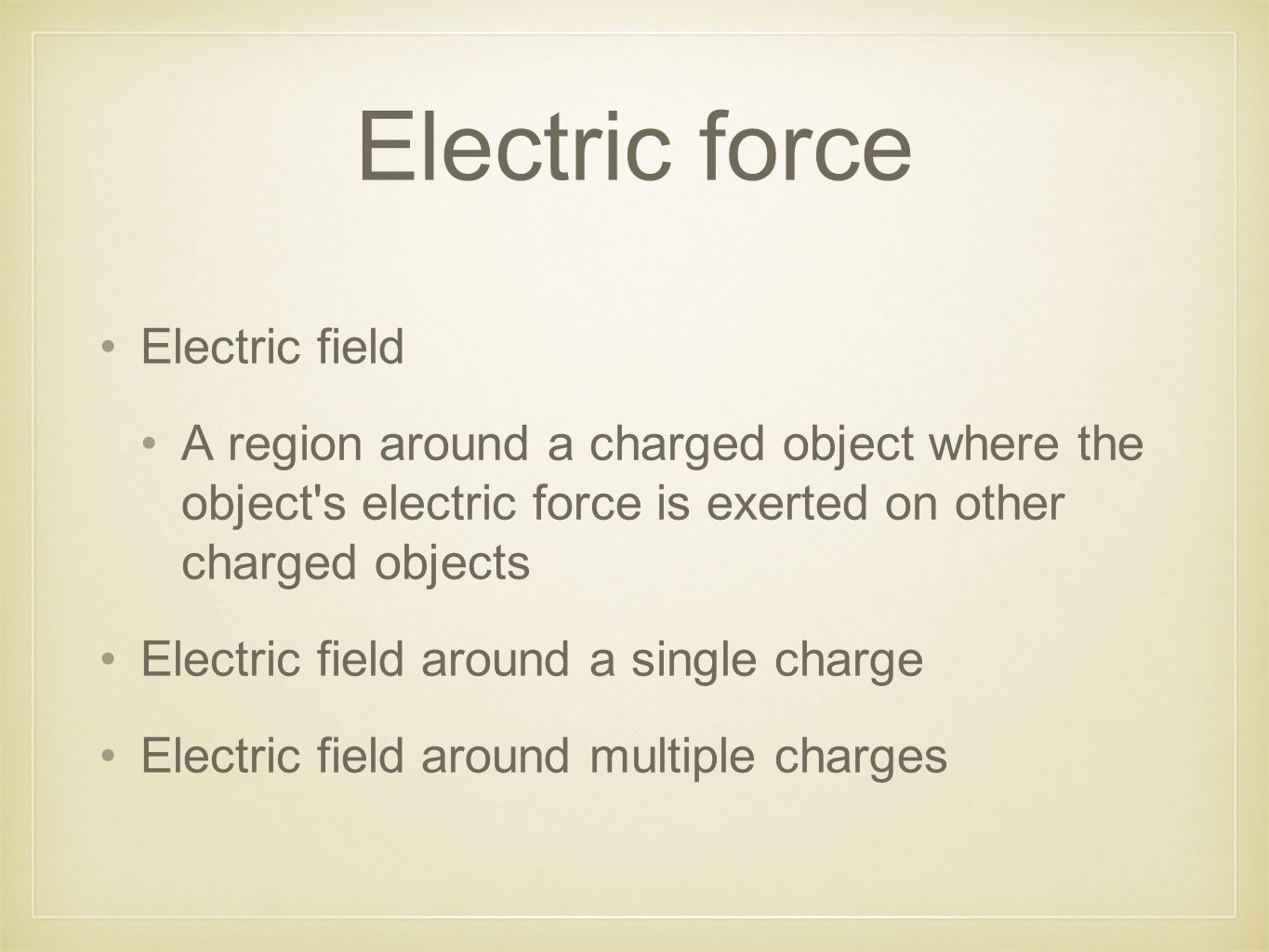 Electric force Electric field A region around a charged object where the object s electric force is exerted on other charged objects Electric field around a single charge Electric field around multiple charges