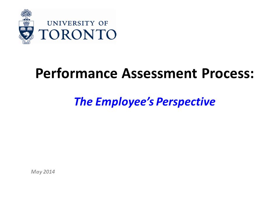 Performance Assessment Process: The Employee's Perspective May 2014