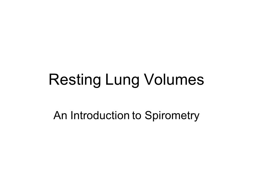 Resting Lung Volumes An Introduction to Spirometry