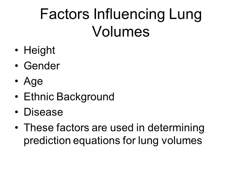 Factors Influencing Lung Volumes Height Gender Age Ethnic Background Disease These factors are used in determining prediction equations for lung volumes