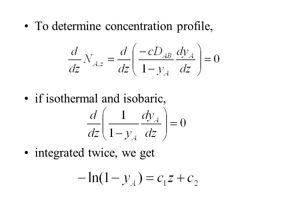 To determine concentration profile, if isothermal and isobaric, integrated twice, we get