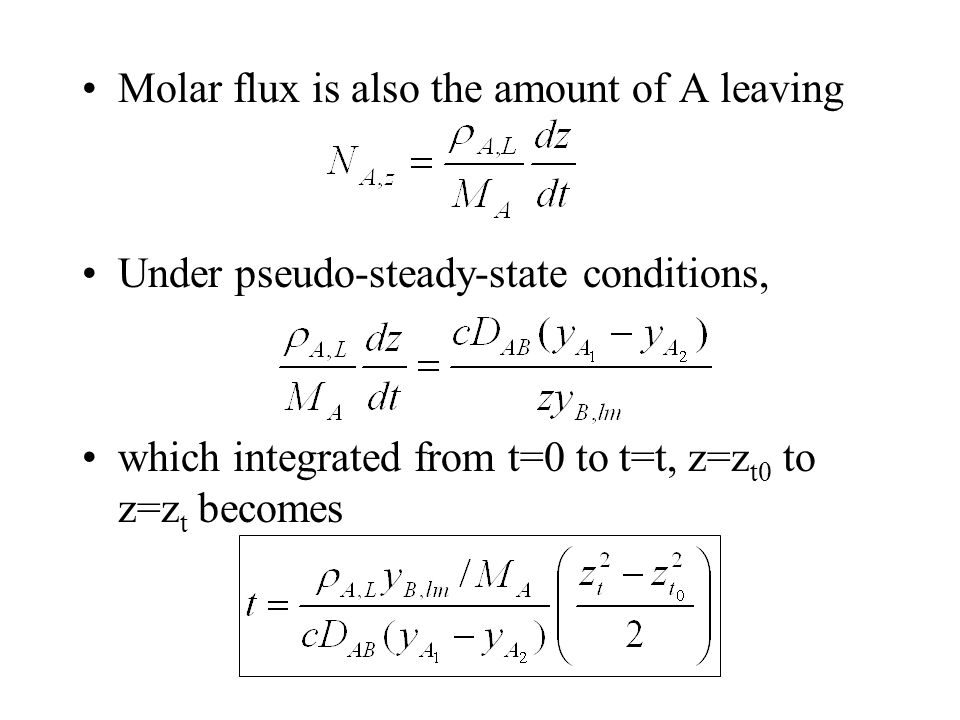 Molar flux is also the amount of A leaving Under pseudo-steady-state conditions, which integrated from t=0 to t=t, z=z t0 to z=z t becomes