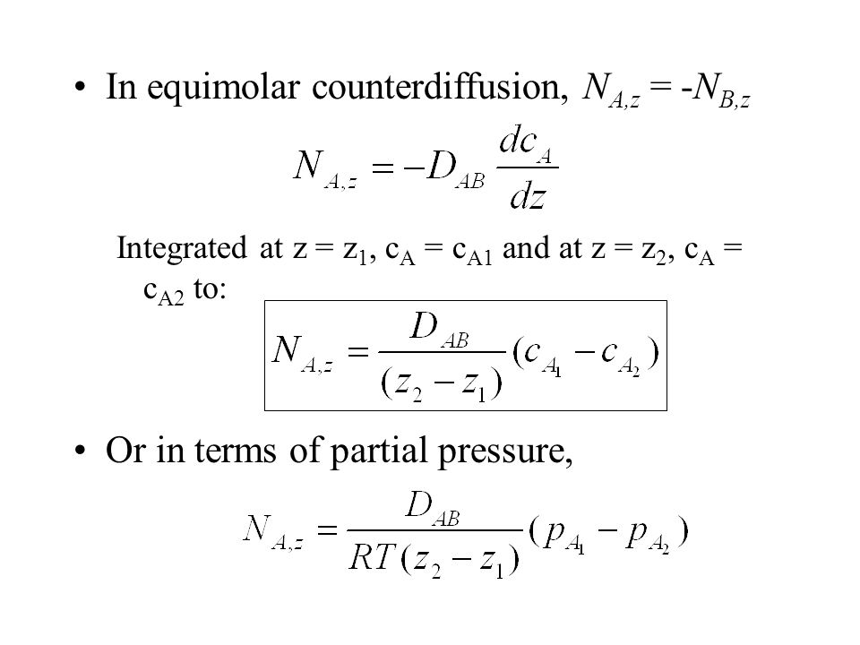 In equimolar counterdiffusion, N A,z = -N B,z Integrated at z = z 1, c A = c A1 and at z = z 2, c A = c A2 to: Or in terms of partial pressure,
