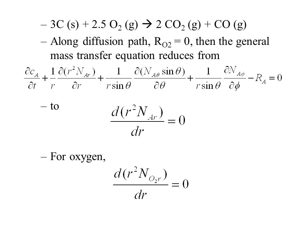 –3C (s) O 2 (g)  2 CO 2 (g) + CO (g) –Along diffusion path, R O2 = 0, then the general mass transfer equation reduces from –to –For oxygen,