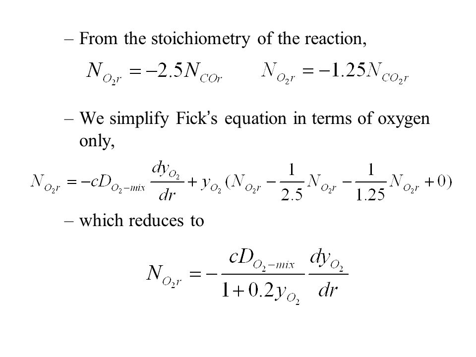 –From the stoichiometry of the reaction, –We simplify Fick's equation in terms of oxygen only, –which reduces to