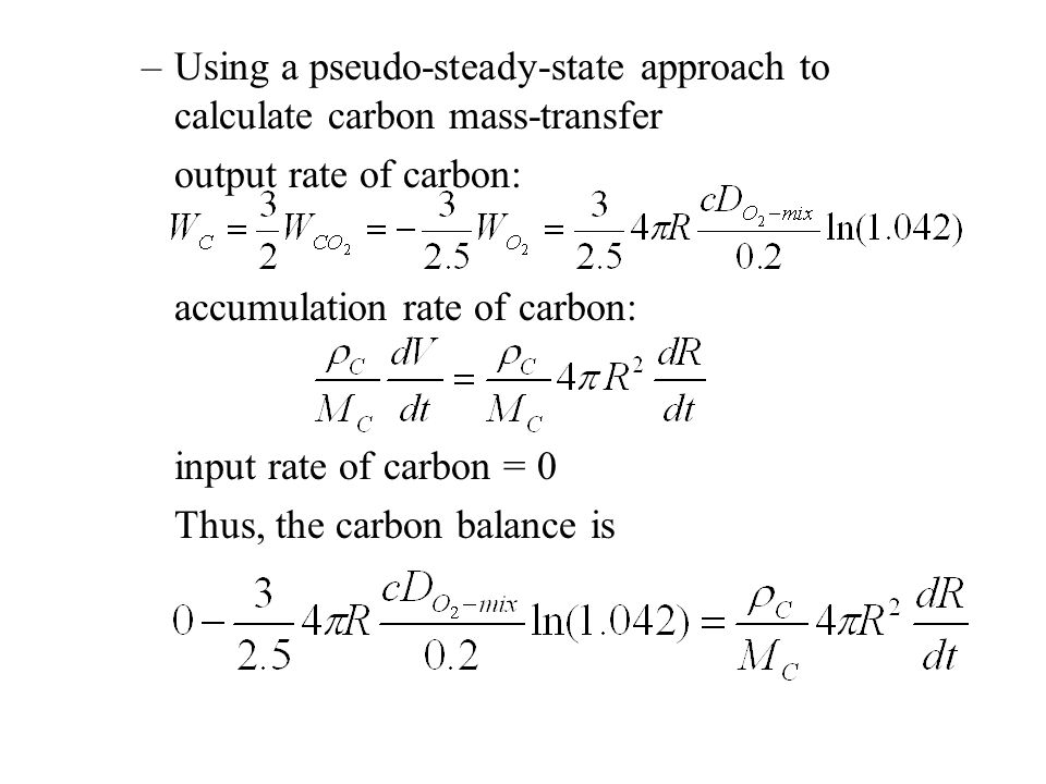 –Using a pseudo-steady-state approach to calculate carbon mass-transfer output rate of carbon: accumulation rate of carbon: input rate of carbon = 0 Thus, the carbon balance is
