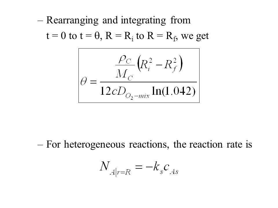 –Rearranging and integrating from t = 0 to t = , R = R i to R = R f, we get –For heterogeneous reactions, the reaction rate is