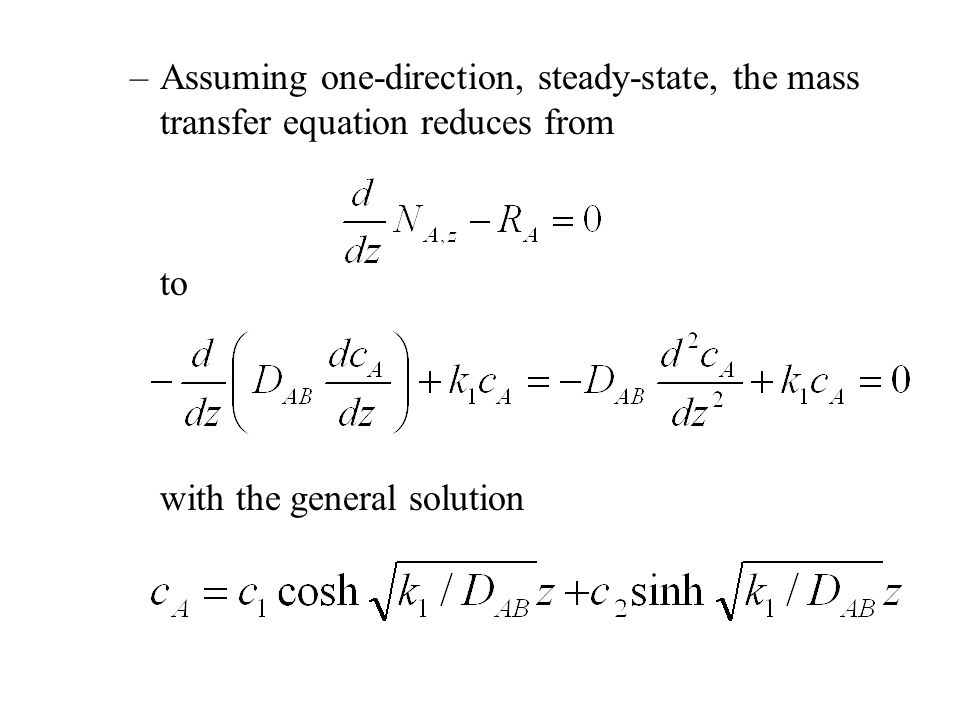 –Assuming one-direction, steady-state, the mass transfer equation reduces from to with the general solution