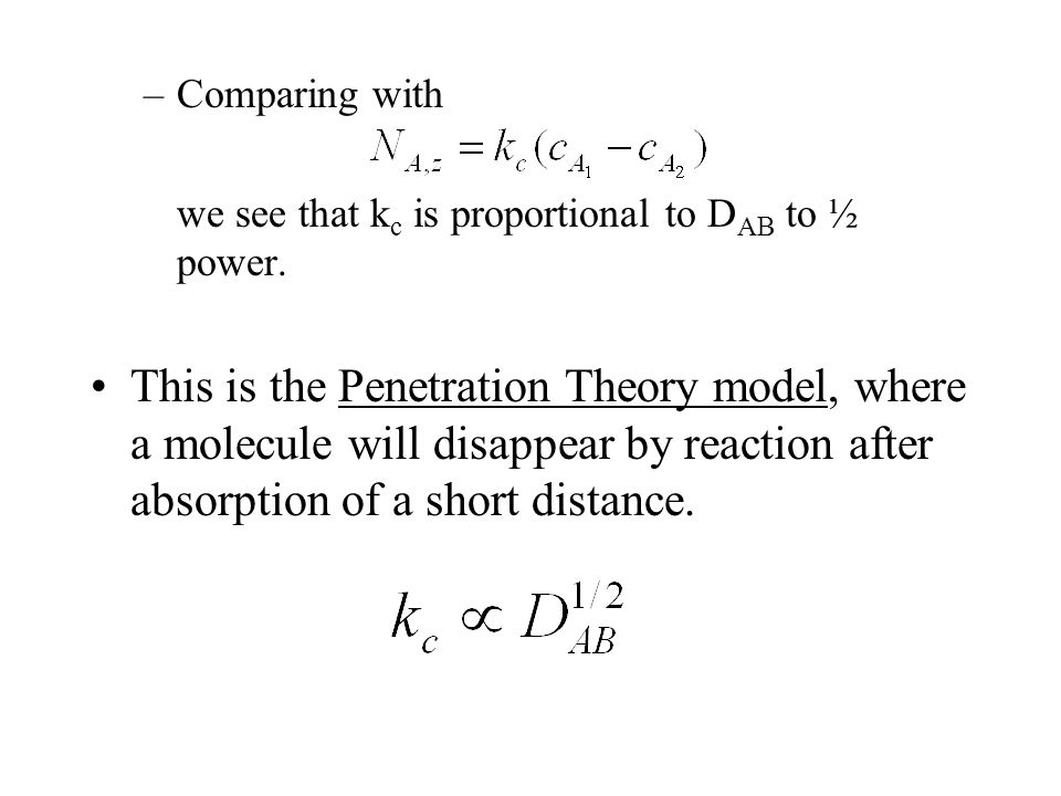 –Comparing with we see that k c is proportional to D AB to ½ power.