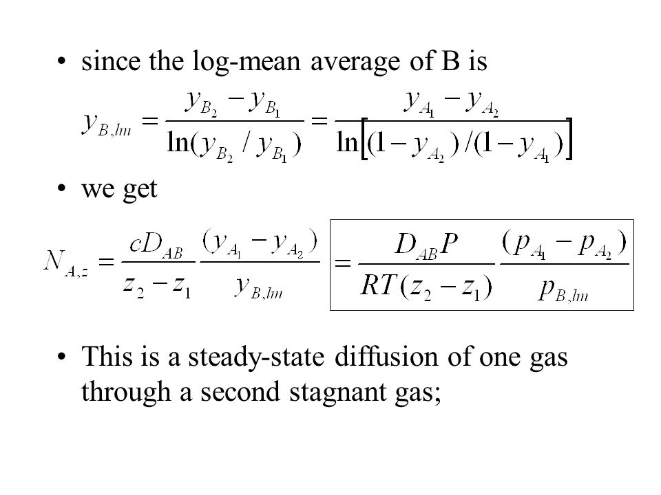 since the log-mean average of B is we get This is a steady-state diffusion of one gas through a second stagnant gas;