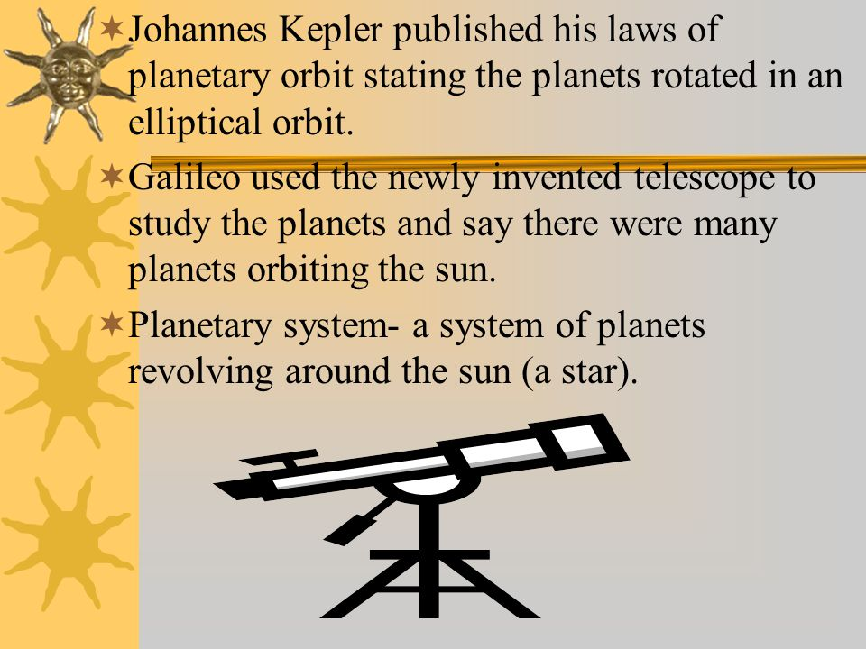  Johannes Kepler published his laws of planetary orbit stating the planets rotated in an elliptical orbit.
