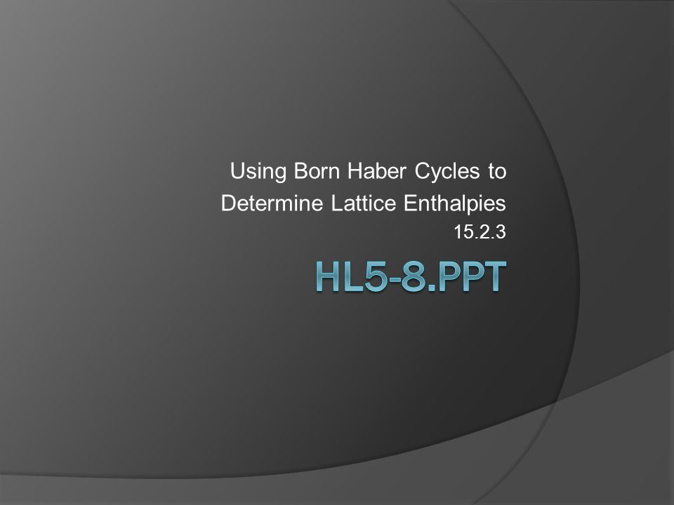 Using Born Haber Cycles to Determine Lattice Enthalpies