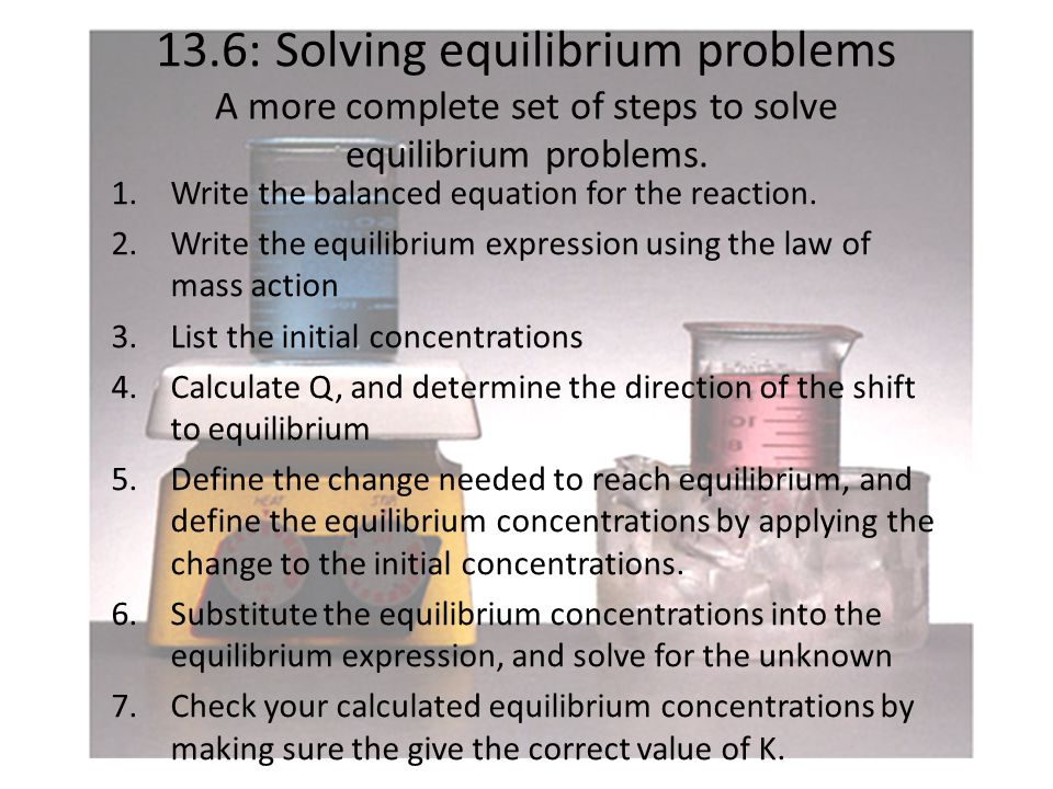 13.6: Solving equilibrium problems A more complete set of steps to solve equilibrium problems.